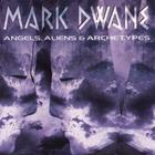 Mark Dwane - Angels, Aliens &amp; Archetypes