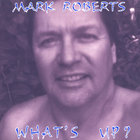 Mark Roberts - What's Up?