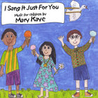 Mary Kaye - I Sang It Just For You