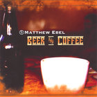 Matthew Ebel - Beer & Coffee