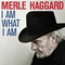 Merle Haggard - I Am What I Am