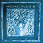 Michael W. Smith - Worship Again