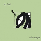 mike vargas - So, Forth