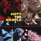 Mott The Hoople - The ballad of mott, a retrospective