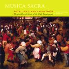 Musica Sacra - Love, Lust, and Laudations: Flemish Choral Music of the High Renaissance