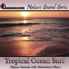 Nature Sound Series - Tropical Ocean Surf (Nature Sounds With Relaxation Music)
