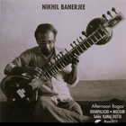 Nikhil Banerjee - Afternoon Ragas