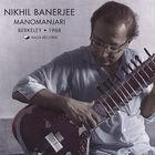 Nikhil Banerjee - Manomanjari, Berkeley 1968