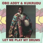 Obo Addy - Obo Addy & Kukrudu- Let Me Play My Drums