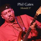 Phil Gates - Should I?