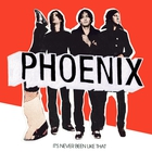 Phoenix - It&#039;s Never Been Like That