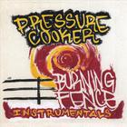 Pressure Cooker - Burning Fence