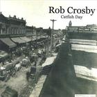 Rob Crosby - Catfish Day