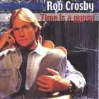 Rob Crosby - Time is a Gypsy