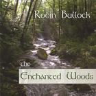 Robin Bullock - The Enchanted Woods