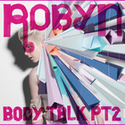 Robyn - Body Talk Pt. 2