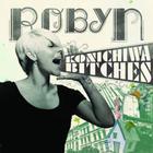 Robyn - Konichiwa Bitches CDM