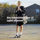 Saint Etienne - The Misadventures Of Saint Etienne