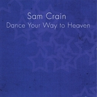 Sam Crain - Dance Your Way to Heaven