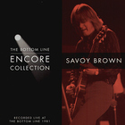 Savoy Brown - The Botton Line Encore Collection
