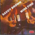 Savoy Brown - Wire Fire