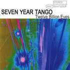 Seven Year Tango - Twelve Billion Eyes