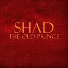 Shad - The Old Prince