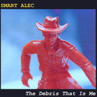 Smart Alec - The Debris That Is Me