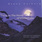 Steve Eulberg - 'Twas in the Moon of Wintertime