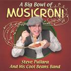 Steve Pullara And His Cool Beans Band - A Big Bowl Of Musicroni