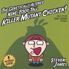 Steven James - The Genetically Altered Nine-Foot-Tall Killer Mutant Chicken