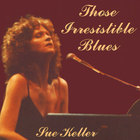 Sue Keller - Those Irresistible Blues