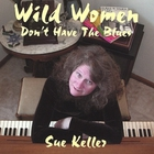 Sue Keller - Wild Women Don't Have The Blues