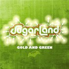 Sugarland - Gold & Green
