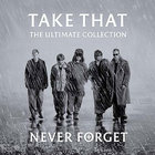 Take That - Never Forget (The Ultimate Collection)