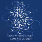 Tami Briggs - My Peace I Give You