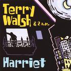 Terry Walsh and 2 A.M. - Harriet