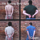 The Burning Dirty Band - Caught