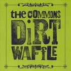 The Commons - Dirt Waffle