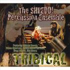 The Shredd! Percussion Ensemble - Tribical