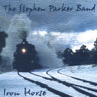 The Stephen Parker Band - Iron Horse