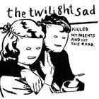 The Twilight Sad - Killed My Parents And Hit The Road