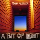 Tobin Mueller - A Bit Of Light