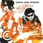 Tony Joe White - The Heroines