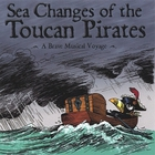 Toucan Pirates - Sea Changes of the Toucan Pirates