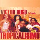 Victor Hugo - Tropicalisimo