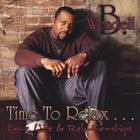 Wendell B - Time to Relax...love Life and Relationships