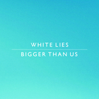 White Lies - Bigger Than Us (CDS)