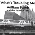 William Purvis and the Seventh Sons - What's Troubling Me