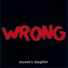 Anyone's Daughter - Wrong